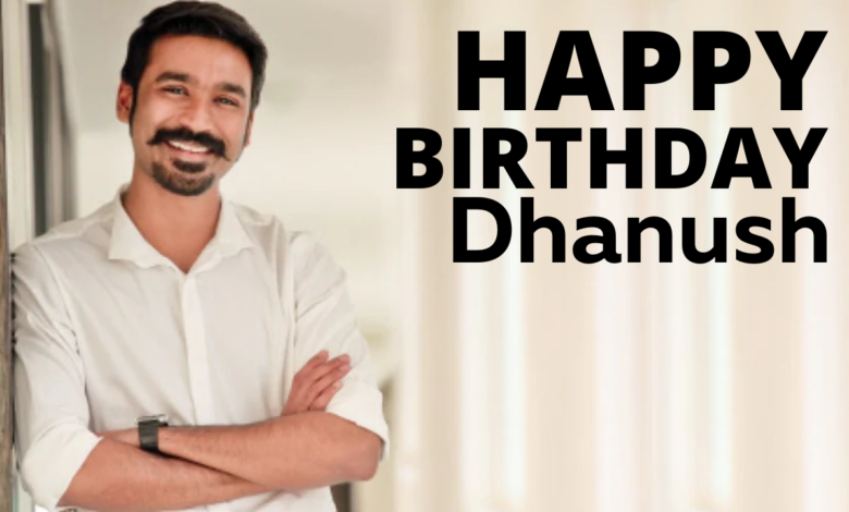 Happy Birthday Dhanush Wishes, Images, banner, Messages, Greetings, Quotes, and WhatsApp Status Video to greet Superstar